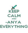 KEEP CALM AND -ANYA  EVERYTHING - Personalised Poster A4 size