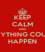 KEEP CALM AND ANYTHING COULD HAPPEN - Personalised Poster A4 size