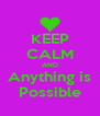 KEEP CALM AND Anything is Possible - Personalised Poster A4 size