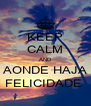 KEEP CALM AND AONDE HAJA FELICIDADE  - Personalised Poster A4 size
