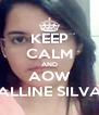 KEEP CALM AND AOW ALLINE SILVA - Personalised Poster A4 size