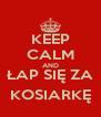 KEEP CALM AND ŁAP SIĘ ZA KOSIARKĘ - Personalised Poster A4 size