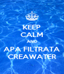 KEEP CALM AND APA FILTRATA CREAWATER - Personalised Poster A4 size