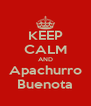 KEEP CALM AND Apachurro Buenota - Personalised Poster A4 size