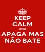 KEEP CALM AND APAGA MAS NÃO BATE - Personalised Poster A4 size