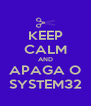 KEEP CALM AND APAGA O SYSTEM32 - Personalised Poster A4 size