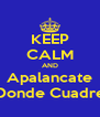 KEEP CALM AND Apalancate Donde Cuadre - Personalised Poster A4 size