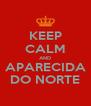 KEEP CALM AND APARECIDA DO NORTE - Personalised Poster A4 size