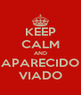 KEEP CALM AND APARECIDO VIADO - Personalised Poster A4 size