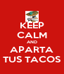 KEEP CALM AND APARTA TUS TACOS - Personalised Poster A4 size