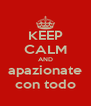 KEEP CALM AND apazionate con todo - Personalised Poster A4 size