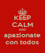 KEEP CALM AND apazionate con todos - Personalised Poster A4 size