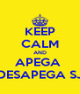 KEEP CALM AND APEGA  E DESAPEGA SJC - Personalised Poster A4 size