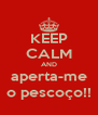 KEEP CALM AND aperta-me o pescoço!! - Personalised Poster A4 size