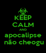 KEEP CALM AND apocalipse  não cheogu - Personalised Poster A4 size