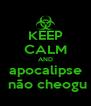 KEEP CALM AND apocalipse  não cheogu - Personalised Poster A4 size