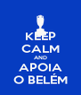 KEEP CALM AND APOIA O BELÉM - Personalised Poster A4 size