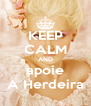 KEEP CALM AND apoie A Herdeira - Personalised Poster A4 size