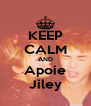 KEEP CALM AND Apoie Jiley - Personalised Poster A4 size
