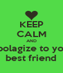 KEEP CALM AND Apolagize to your best friend - Personalised Poster A4 size