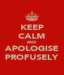 KEEP CALM AND APOLOGISE PROFUSELY - Personalised Poster A4 size