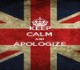 KEEP CALM AND APOLOGIZE  - Personalised Poster A4 size