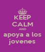 KEEP CALM AND apoya a los jovenes - Personalised Poster A4 size