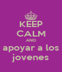 KEEP CALM AND apoyar a los jovenes - Personalised Poster A4 size