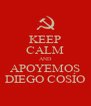 KEEP CALM AND APOYEMOS DIEGO COSÍO - Personalised Poster A4 size