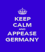 KEEP CALM AND APPEASE GERMANY - Personalised Poster A4 size