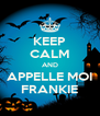 KEEP CALM AND APPELLE MOI FRANKIE - Personalised Poster A4 size
