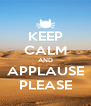 KEEP CALM AND APPLAUSE PLEASE - Personalised Poster A4 size