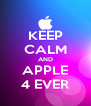 KEEP CALM AND APPLE 4 EVER - Personalised Poster A4 size