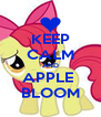 KEEP CALM AND APPLE  BLOOM - Personalised Poster A4 size