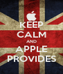 KEEP CALM AND APPLE PROVIDES - Personalised Poster A4 size