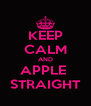 KEEP CALM AND APPLE  STRAIGHT - Personalised Poster A4 size