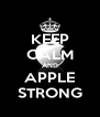 KEEP CALM AND APPLE STRONG - Personalised Poster A4 size