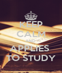 KEEP CALM AND  APPLIES  TO STUDY - Personalised Poster A4 size