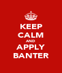 KEEP CALM AND APPLY BANTER - Personalised Poster A4 size