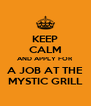 KEEP CALM AND APPLY FOR A JOB AT THE MYSTIC GRILL - Personalised Poster A4 size