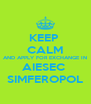 KEEP  CALM AND APPLY FOR EXCHANGE IN AIESEC  SIMFEROPOL - Personalised Poster A4 size