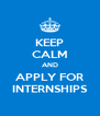 KEEP CALM AND APPLY FOR INTERNSHIPS - Personalised Poster A4 size