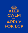 KEEP CALM AND APPLY FOR LCP - Personalised Poster A4 size