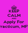 KEEP CALM AND Apply For Practicum, MFT - Personalised Poster A4 size