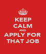 KEEP CALM AND APPLY FOR THAT JOB - Personalised Poster A4 size