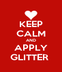 KEEP CALM AND APPLY GLITTER  - Personalised Poster A4 size