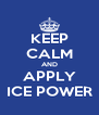 KEEP CALM AND APPLY ICE POWER - Personalised Poster A4 size