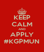 KEEP CALM AND APPLY #KGPMUN - Personalised Poster A4 size