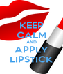 KEEP CALM AND APPLY LIPSTICK - Personalised Poster A4 size