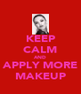 KEEP CALM AND APPLY MORE MAKEUP - Personalised Poster A4 size